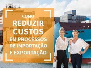 """Clique a baixe o e-book """"Como reduzir custos em processos de importação e exportação"""""""