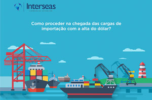 Como proceder na chegada das cargas de importação com a alta do dólar?